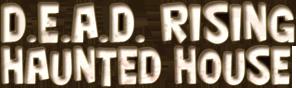 D.E.A.D. Rising Haunted House